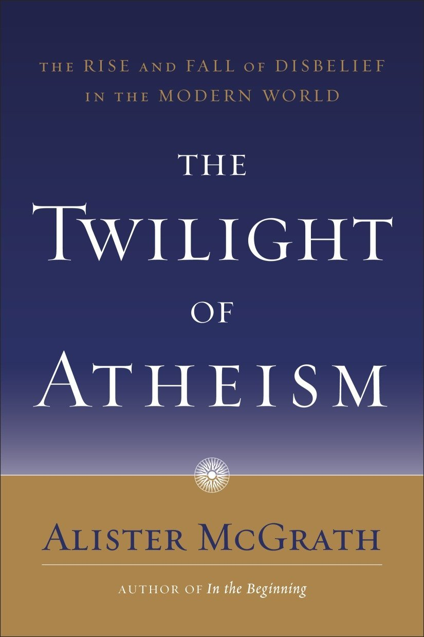 The Twilight Of Atheism  The Rise And Fall Of Disbelief In The Modern World