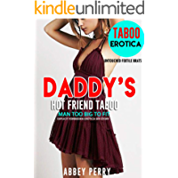 DADDY'S: HOT FRIEND TABOO - MAN TOO BIG TO FIT: Explicit Forbidden Sex Story (Untouched Fertile Brats Book 3)