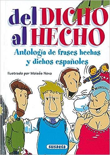 Del Dicho Al Hecho.Antologia De Frases Hechas Y Dichos Españoles Chistes, Curiosidades, Acertijos: Amazon.es: Equipo Susaeta: Libros