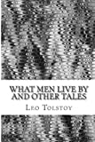 What Men Live by and Other Tales, Leo Tolstoy, 148417402X