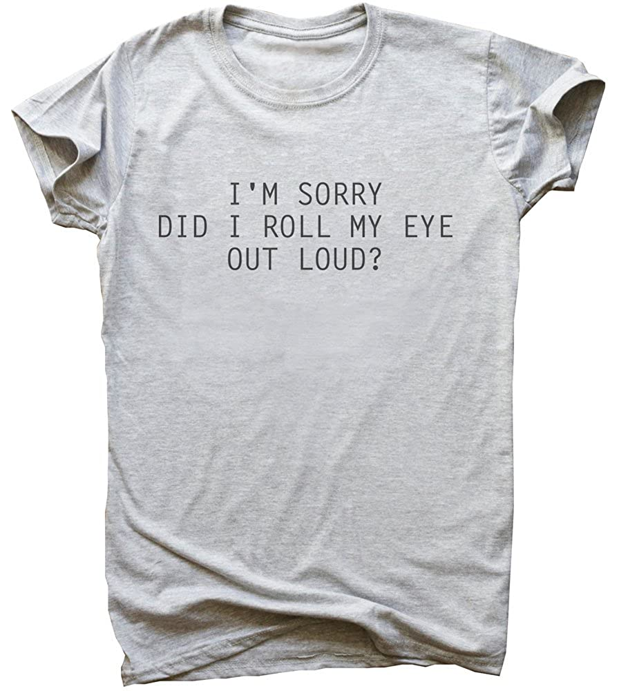 IDcommerce Im Sorry Did I Roll My Eye Out Loud Mens T-Shirt