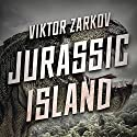 Jurassic Island Audiobook by Viktor Zarkov Narrated by Rick Barr