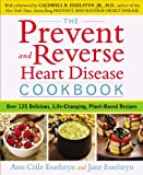 img - for The Prevent and Reverse Heart Disease Cookbook: Over 125 Delicious, Life-Changing, Plant-Based Recipes book / textbook / text book