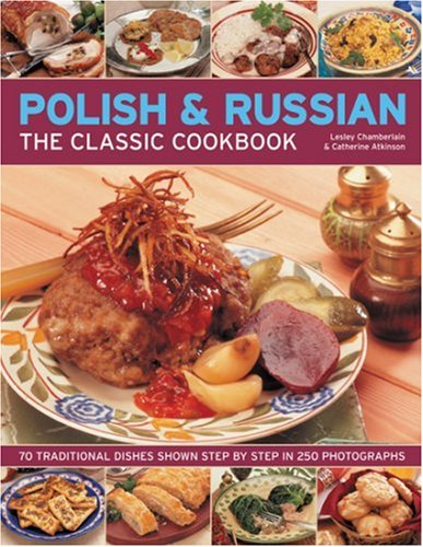 The Polish & Russian Classic Cookbook: 70 traditional dishes from Eastern Europe shown step-by-step in 250 photographs by Lesley Chamberlain
