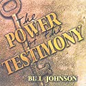 The Power of the Testimony: The Purpose of the Testimony - Teaching Series Audiobook by Bill Johnson Narrated by Bill Johnson