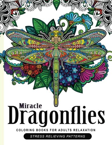 Miracle Dragonflies Coloring Book Adults Relaxation: Stess Relieving Patterns