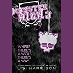Monster High 3: Where There's a Wolf, There's a Way | Lisi Harrison
