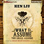 What I Assume You Shall Assume: A Selection from Dead Man's Hand | Ken Liu