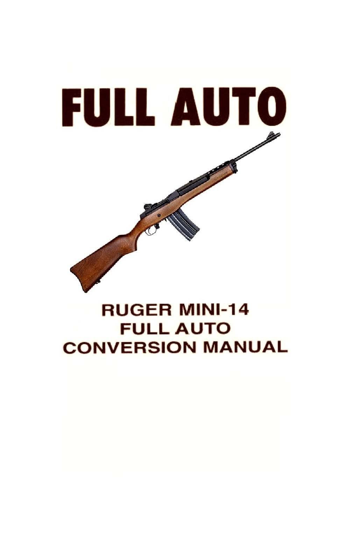 ruger mini 14 rifle full auto conversion manual re imaged for rh amazon com mini 14 manual pdf ruger mini 14 instruction manual