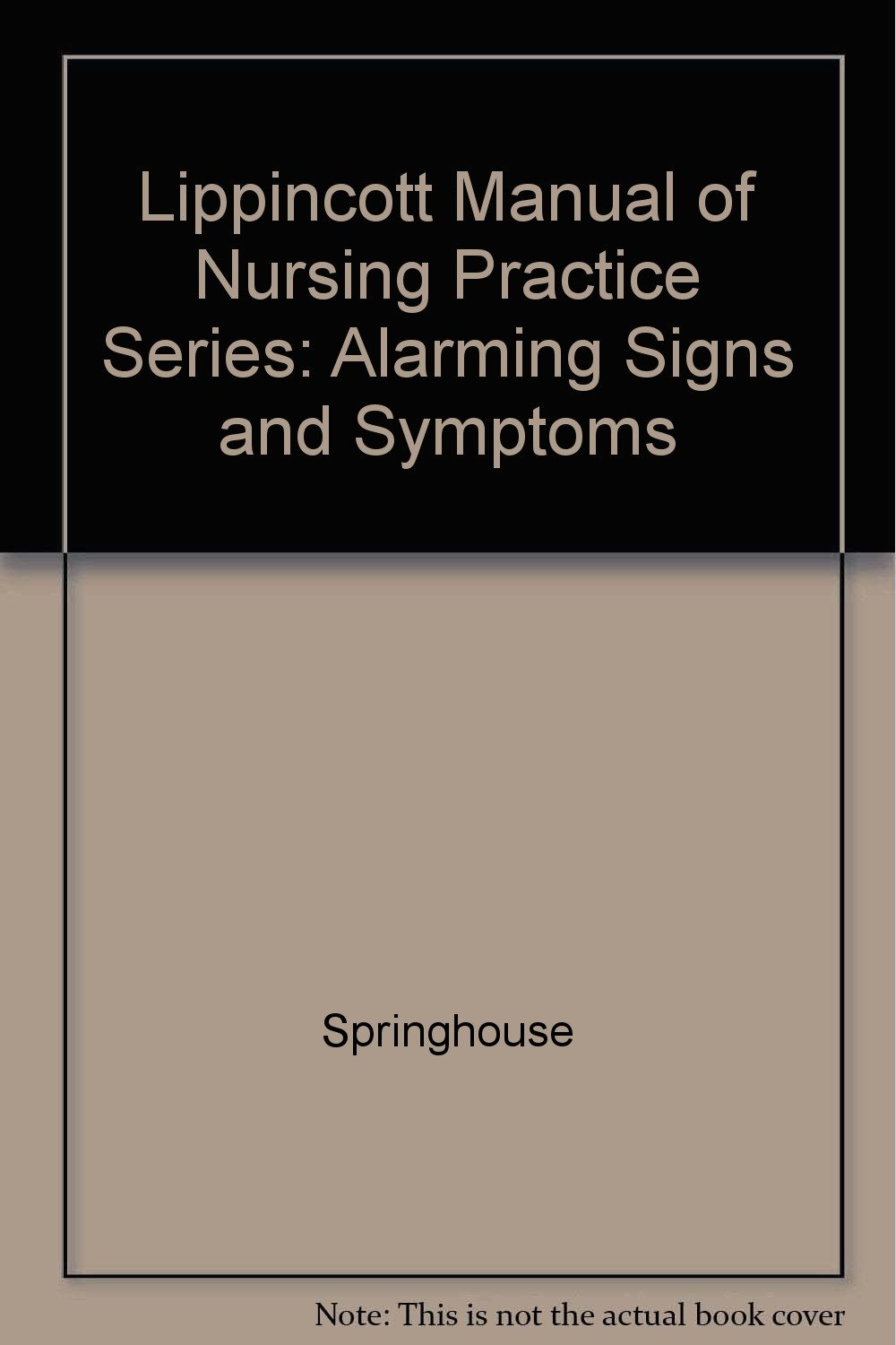Lippincott Manual of Nursing Practice Series: Alarming Signs and Symptoms
