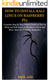 HOW TO INSTALL KALI LINUX ON RASPBERRY PI3: Complete Step by Step Picture Guide on How to Setup and Kali Linux on Raspberry Pi3 in less than 1 hour for Complete Beginners