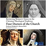 Retrieving Women's Voices in the Christian Theological Tradition: Four Doctors of the Church | Prof. Elizabeth A. Dreyer PhD