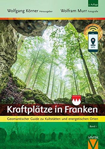 Kraftplätze in Franken - Geomantischer Guide zu Kultstätten und energetischen Orten