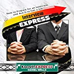 Interview Express: Know How to Prepare for an Interview and Ace It to Get a Job: KnowIt Express | Daniel Wells,KnowIt Express