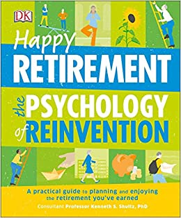 Happy Retirement: The Psychology of Reinvention: A Practical