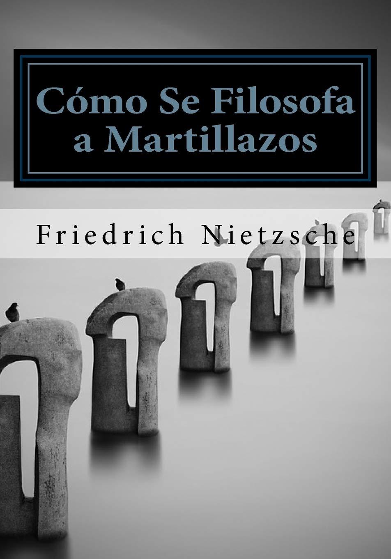 Como Se Filosofa a Martillazos: Amazon.es: Nietzsche, Friedrich: Libros