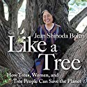Like A Tree: How Trees, Women, and Tree People Can Save the Planet Speech by Jean Shinoda Bolen Narrated by Jean Shinoda Bolen