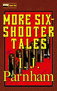More Six-shooter Tales (Six-shooter Series Book 2) by [Parnham, I. J.]