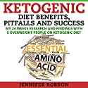 Ketogenic Diet Benefits, Pitfalls and Success: My 24 Weeks Research and Findings with 5 Overweight People on Ketogenic Diet Audiobook by Jennifer Robson Narrated by Annette Martin