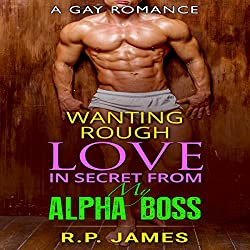 Wanting Rough Love in Secret from My Alpha Boss