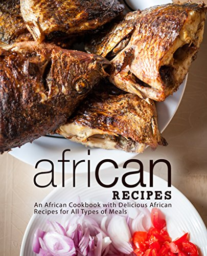 African Recipes: An African Cookbook with Delicious African Recipes for All Types of Meals by BookSumo Press