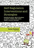 Self-Regulation Interventions and Strategies: Keeping the Body, Mind & Emotions on Task in Children with Autism, ADHD or Sensory Disorders