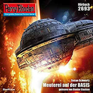 Meuterei auf der BASIS (Perry Rhodan 2693) Hörbuch