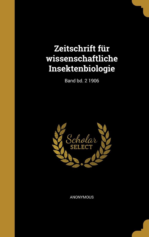 Zeitschrift Fur Wissenschaftliche Insektenbiologie; Band Bd. 2 1906 (German Edition) PDF