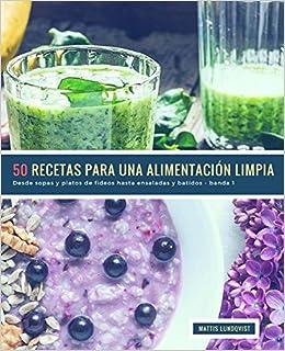 50 Recetas para una Alimentación Limpia - banda 1: Desde sopas y platos de fideos hasta ensaladas y batidos: Volume 2: Amazon.es: Mattis Lundqvist: Libros