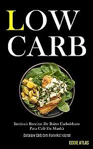 Low Carb: Incríveis receitas de baixo carboidrato para café da manhã (Dieta low carb com plano nutricional)