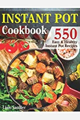 Instant Pot Cookbook: 550 Easy and Healthy Instant Pot Recipes That Anyone Can Cook, Even If You're A Newbie In The Kitchen Paperback