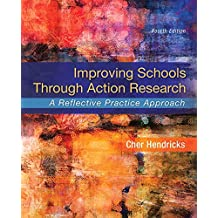 Improving Schools Through Action Research: A Reflective Practice Approach, Enhanced Pearson eText -- Access Card Package (4th Edition)