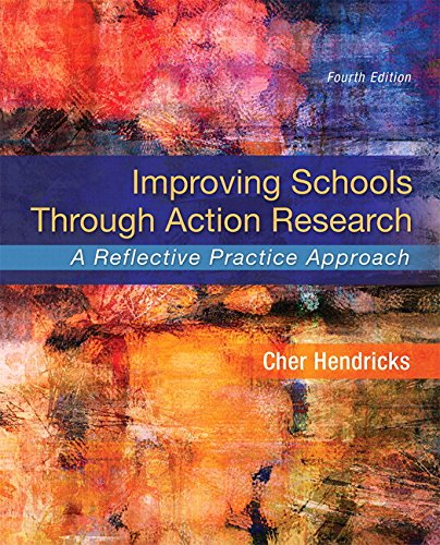 Improving Schools Through Action Research: A Reflective Practice Approach, Enhanced Pearson eText - Access Card Package (4th Edition) (What's New in Ed Psych/Tests & Measurements)