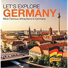 Let's Explore Germany (Most Famous Attractions in Germany): Germany Travel Guide (Children's Explore the World Books)