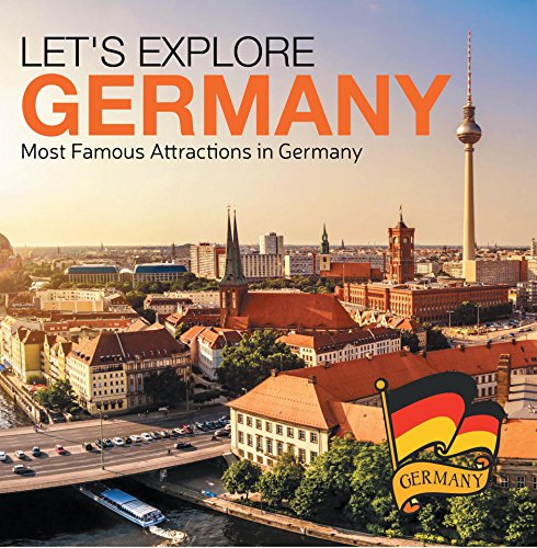 Let's Explore Germany (Most Famous Attractions in Germany): Germany Travel Guide (Children's Explore the World Books) by Baby Professor