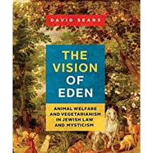 The Vision of Eden: Animal Welfare and Vegetarianism in Jewish Law and Mysticism