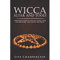 Wicca Altar and Tools: A Beginner's Guide to Wiccan Altars, Tools for Spellwork, and Casting the Circle: Volume 2