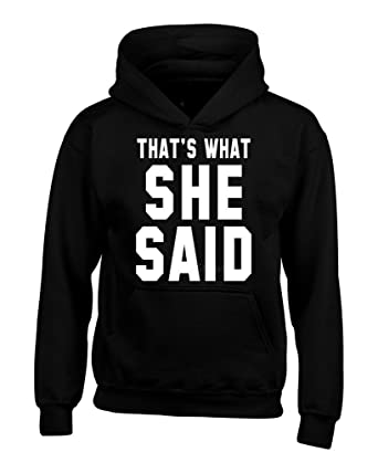 That's What She Said Hoodie Dgbvl