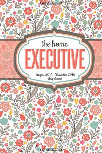 The Home Executive 2015-2016 Day Planner (Organizer Planner Mom 2015)