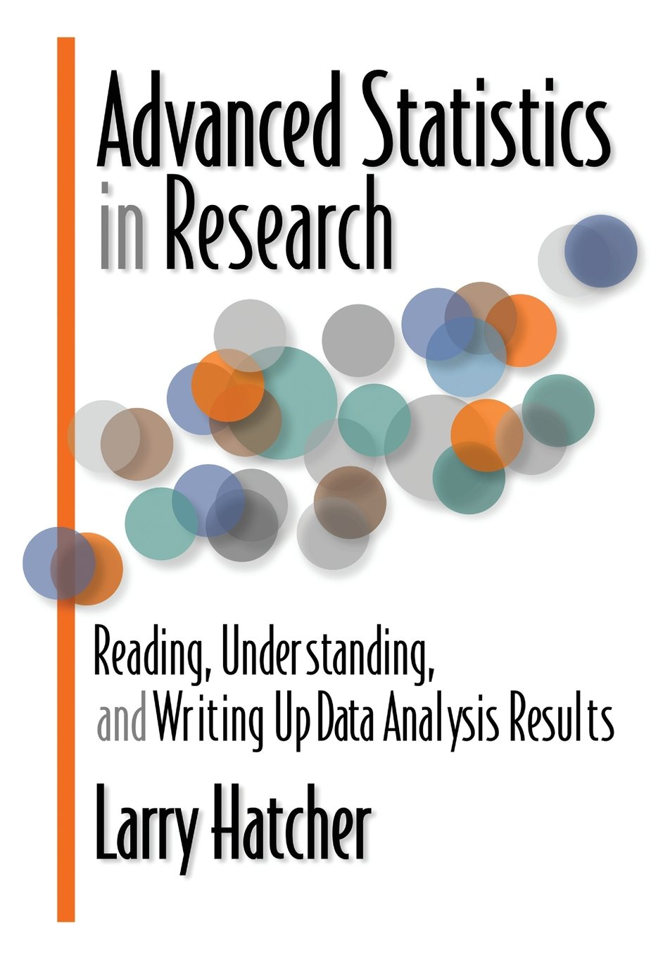 Advanced Statistics in Research: Reading, Understanding, and Writing Up  Data Analysis Results: Larry Hatcher: 9780985867003: Amazon.com: Books