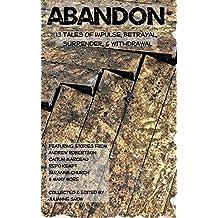 Abandon: 13 Tales of Impulse, Betrayal, Surrender, and Withdrawal