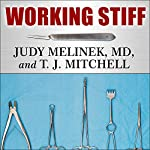 Working Stiff: Two Years, 262 Bodies, and the Making of a Medical Examiner | Judy Melinek, MD,T. J. Mitchell