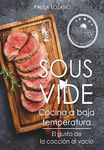 Sous Vide cocina a baja temperatura: El gusto de la coccion al vacio (Spanish Edition) [Paula Lozano] (Tapa Blanda)