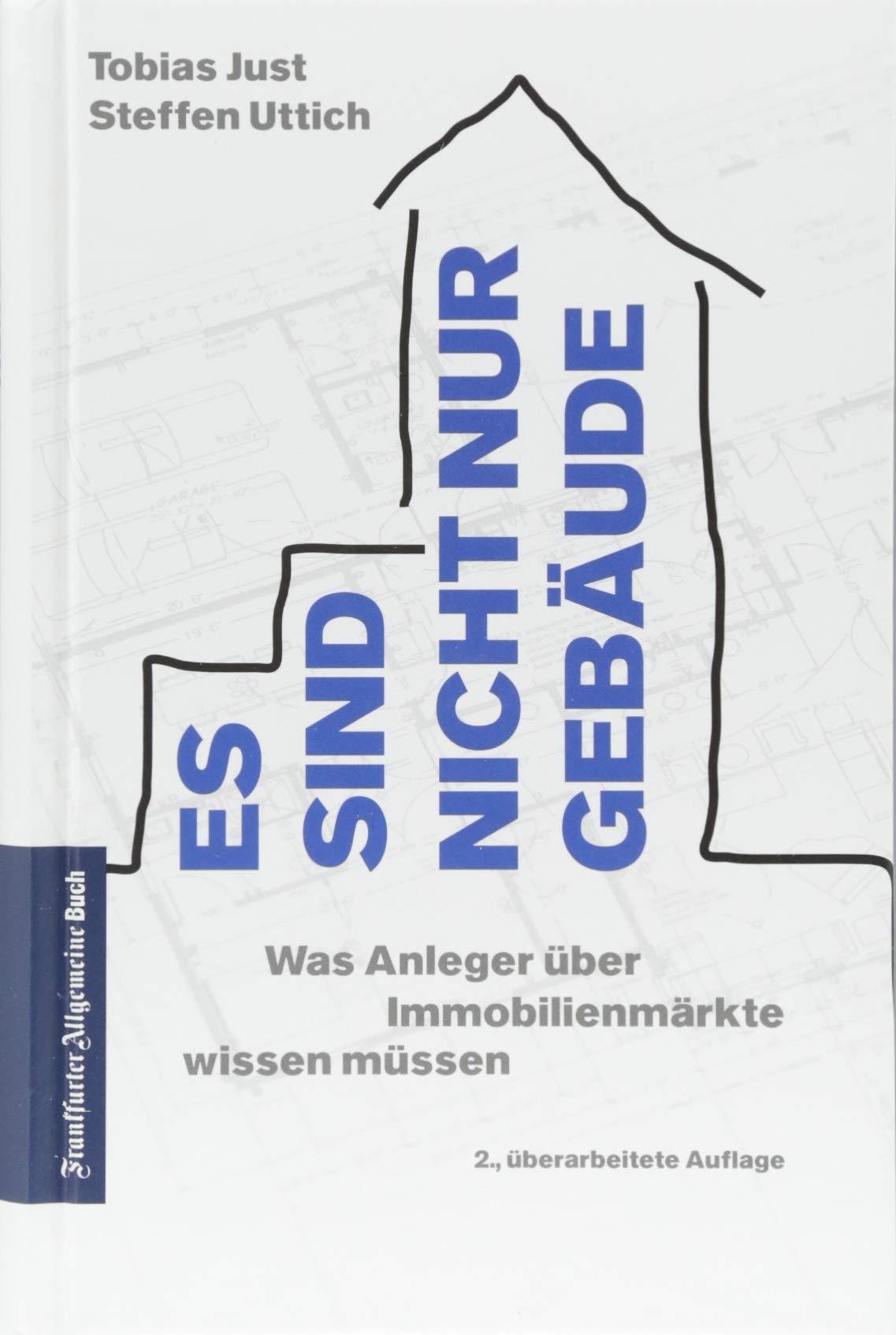 Es sind nicht nur Gebäude: Was Anleger über Immobilienmärkte wissen müssen Gebundenes Buch – 30. Juni 2018 Tobias Just Steffen Uttich Frankfurter Allgemeine Buch 3962510109