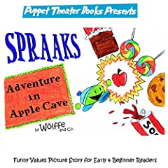 Spraaks Adventure in Apple Cave: Funny Values Picture Story for Early & Beginner Readers (Puppet Theater Books)