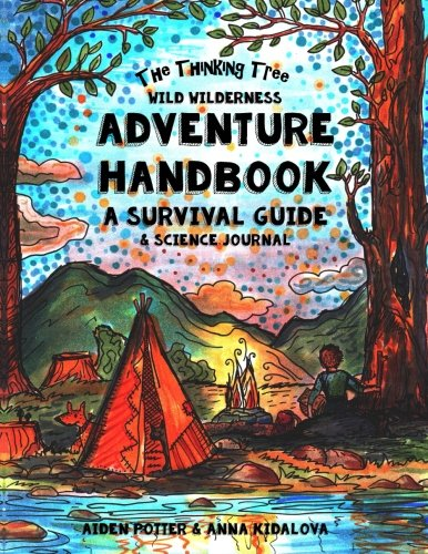 The Thinking Tree – Wild Wilderness – Adventure Handbook: A Survival Guide & Science Handbook