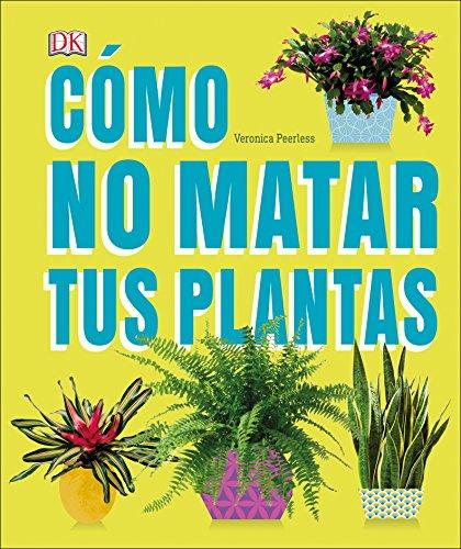 Como No Matar a tus Plantas  [Peerless, Veronica] (Tapa Dura)