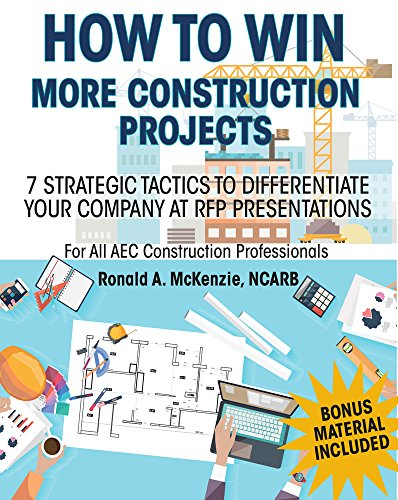 HOW TO WIN MORE CONSTRUCTION PROJECTS: 7 Strategic Tactics to Differentiate Your Company at RFP Presentations by [McKenzie, Ronald A]