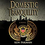 Domestic Tranquility: A Novel | Ken Pakman