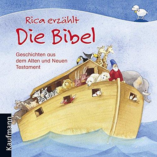 Rica erzählt Die Bibel: Geschichten aus dem Alten und Neuen Testament